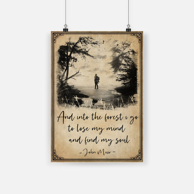 And into the forest i go to lose my mind and find my soul john muir poster 4