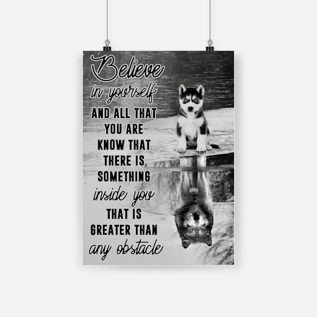 Believe in yourself and all that you are husky dog poster 2