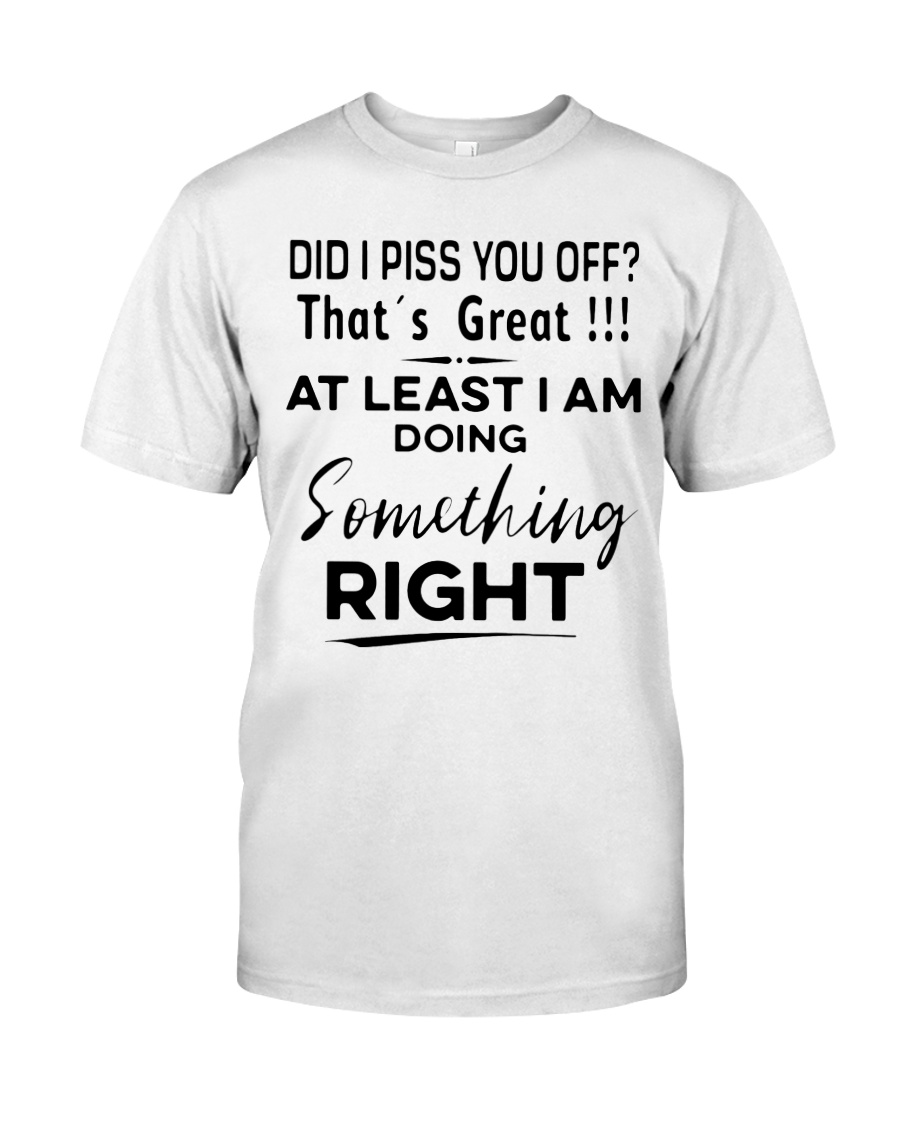 Did i piss you off that's great at least guy shirt