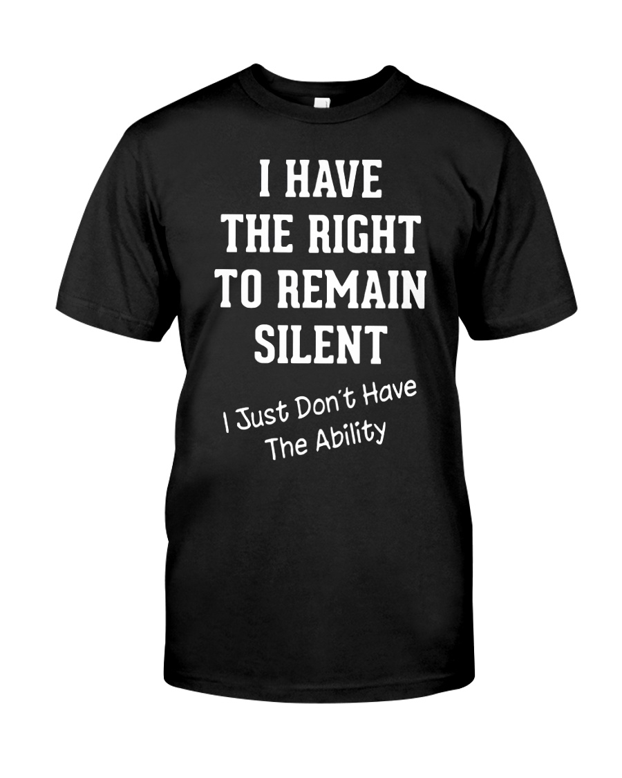 I have the right to remain silent i just don't have the ability guy shirt