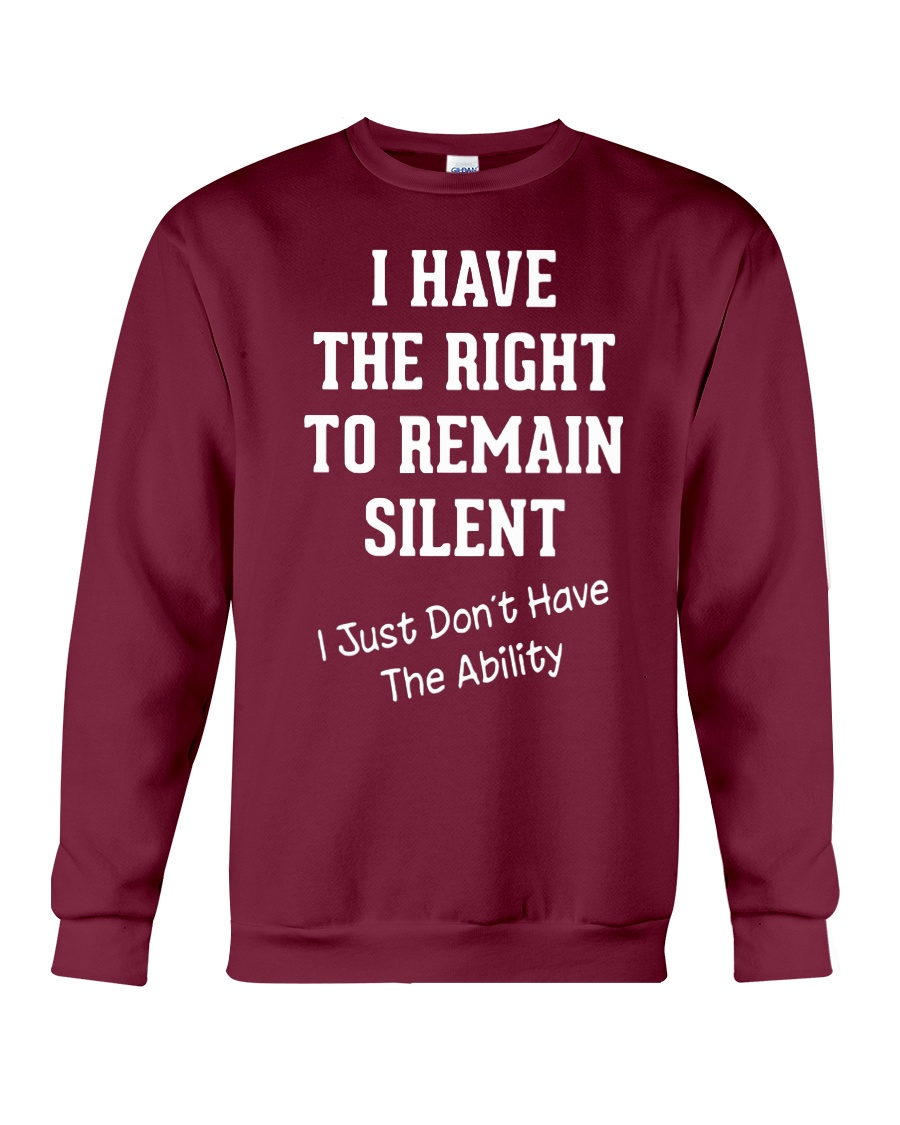 I have the right to remain silent i just don't have the ability sweatshirt