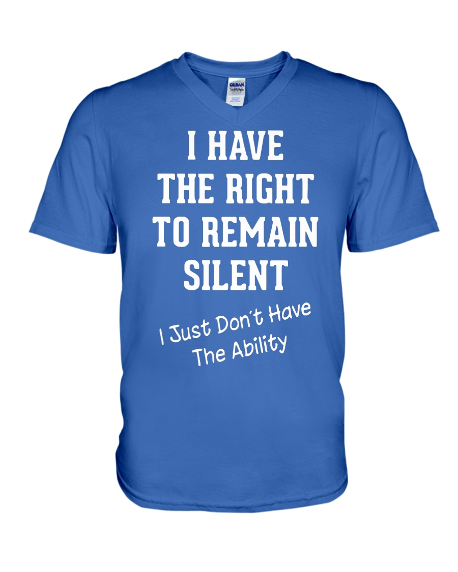 I have the right to remain silent i just don't have the ability v-neck