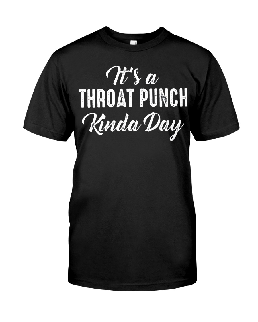 It's a throat punch kinda day guy shirt