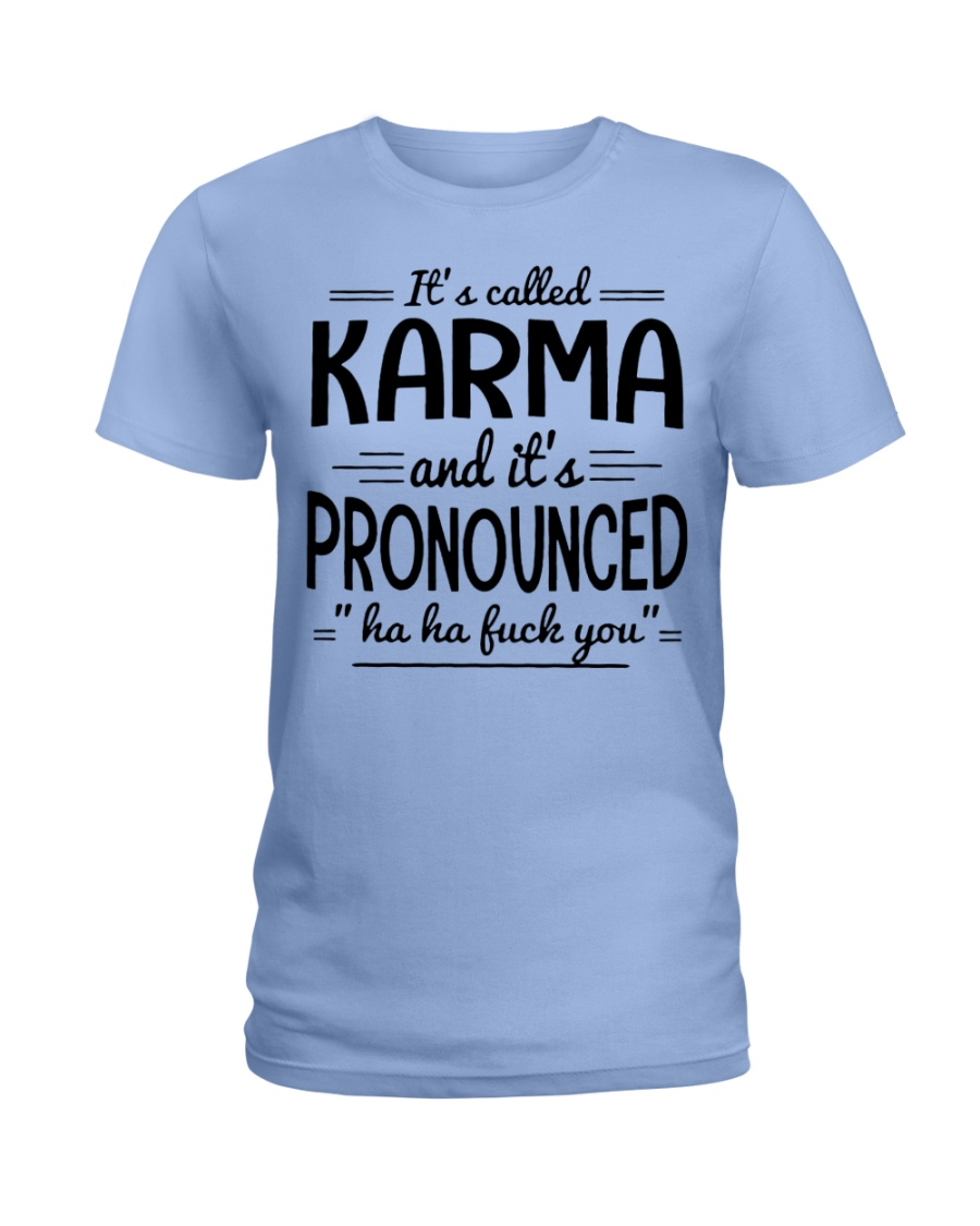 It's called karma and it's pronounced lady shirt