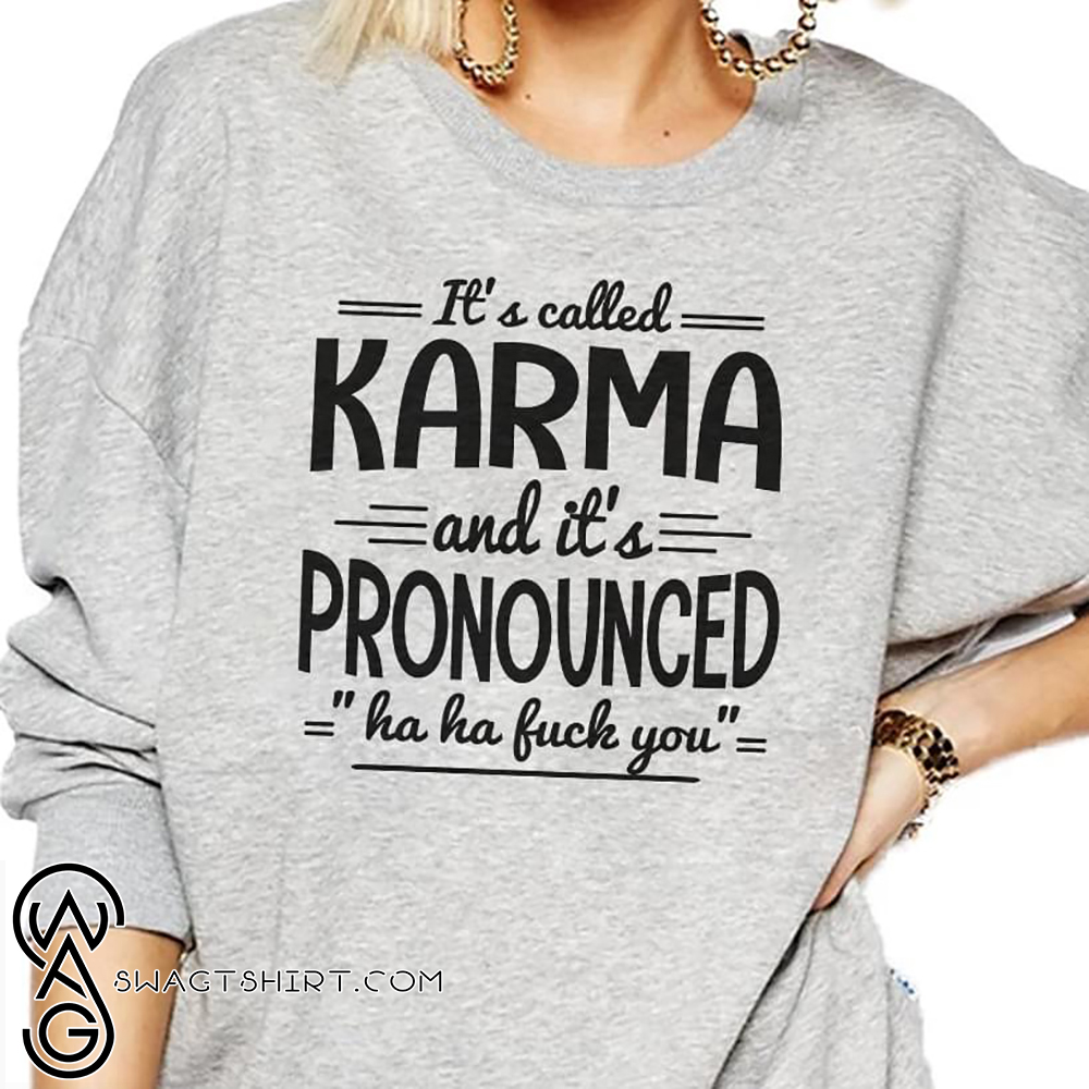 It's called karma and it's pronounced shirt