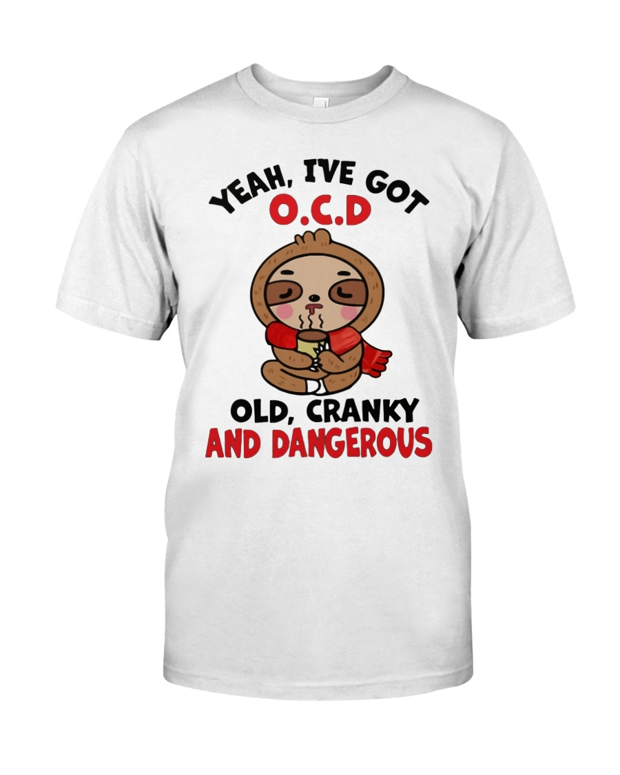 Sloth yeah i've got ocd old cranky and dangerous guy shirt