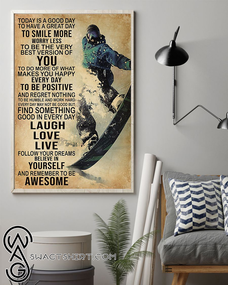 Snowboarding today is a good to have a great day to smiles more poster