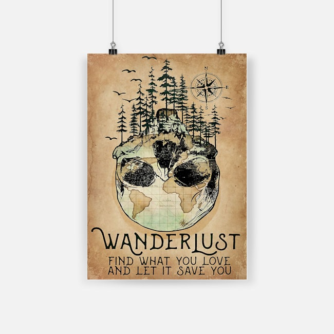 Wanderlust find what you love and let it save you poster 4