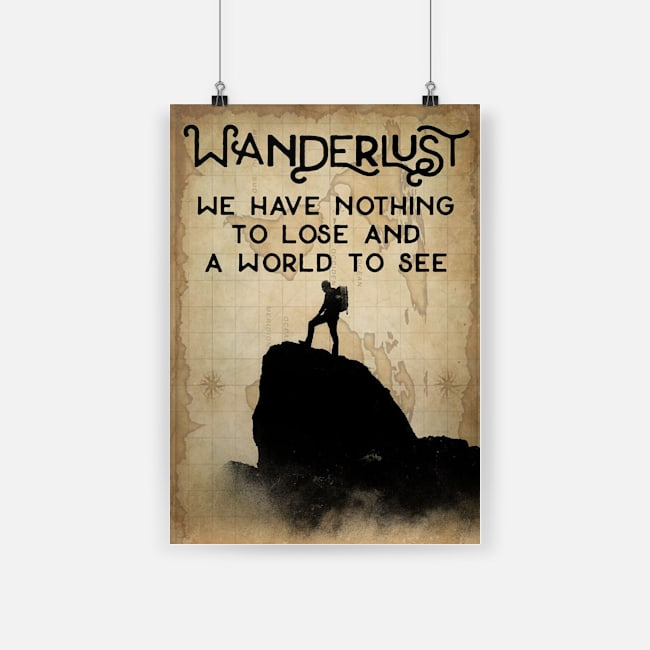 Wanderlust we have nothing to lose and a world to see poster 4