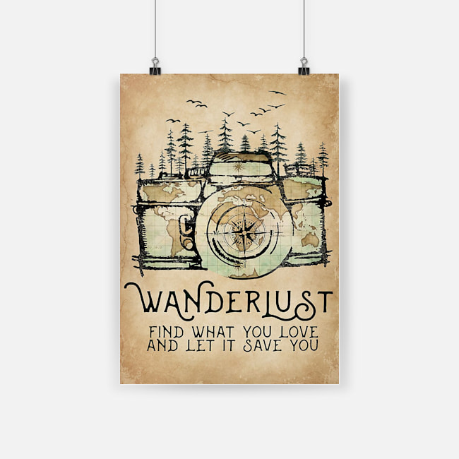 World map wanderlust find what you love and let it save you poster 2