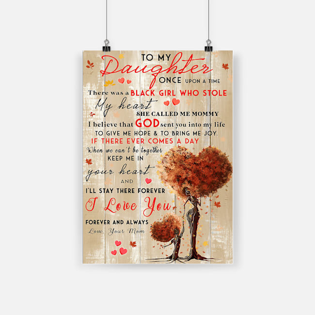 Black girl to my daughter i'll stay there forever i love you forever and always poster 2