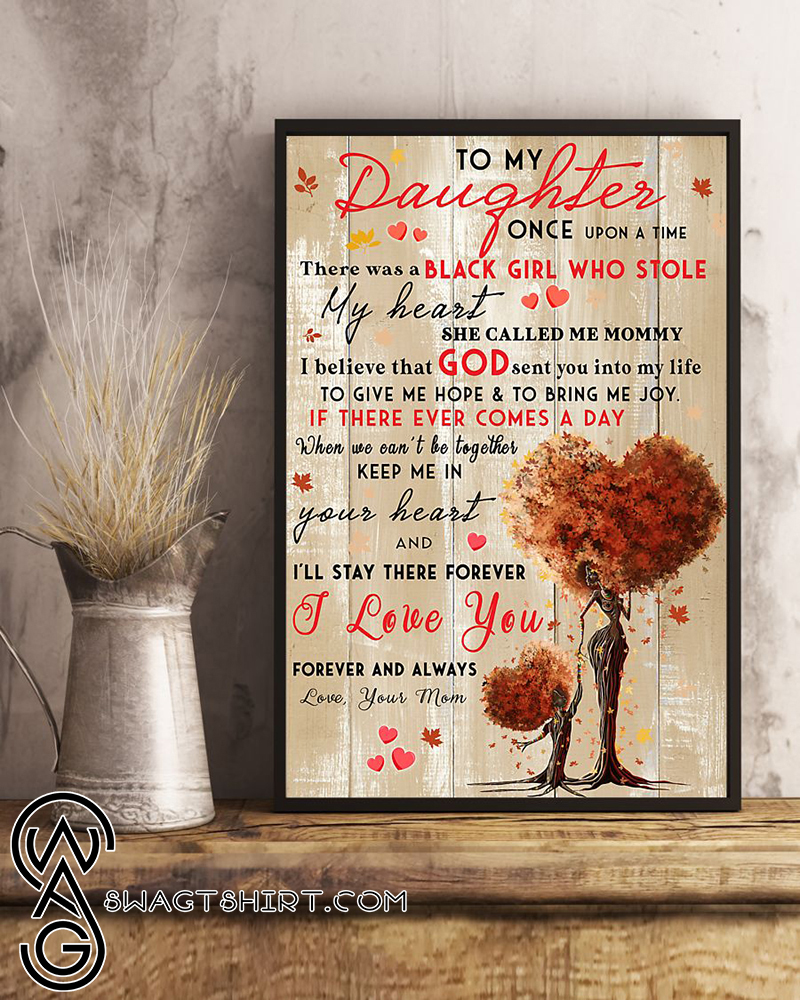 Black girl to my daughter i'll stay there forever i love you forever and always poster