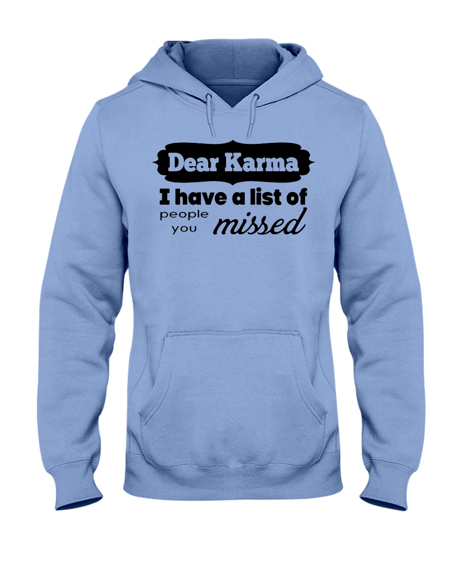 Dear karma i have a list of people you missed hoodie