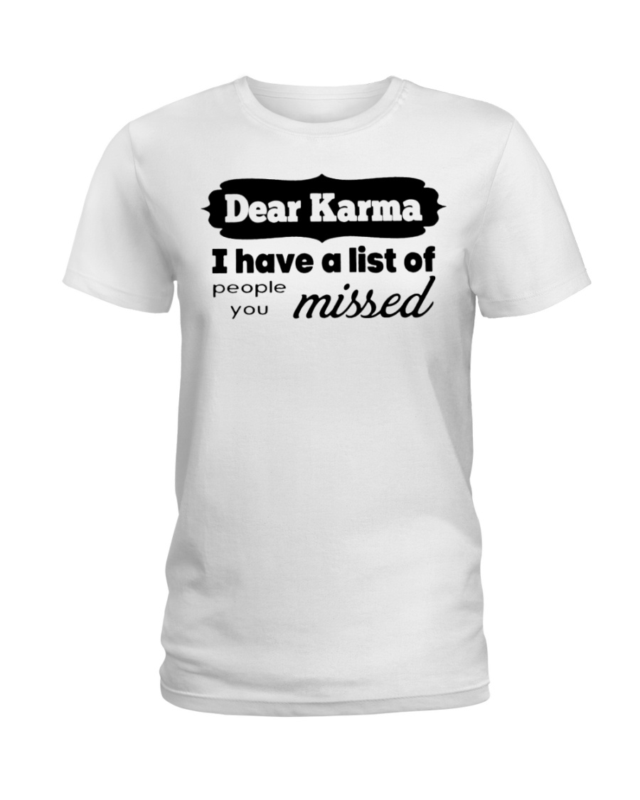 Dear karma i have a list of people you missed lady shirt
