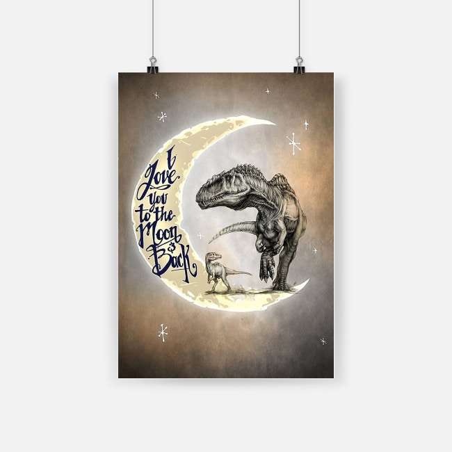 Dinosaur i love you to the moon and back poster 4