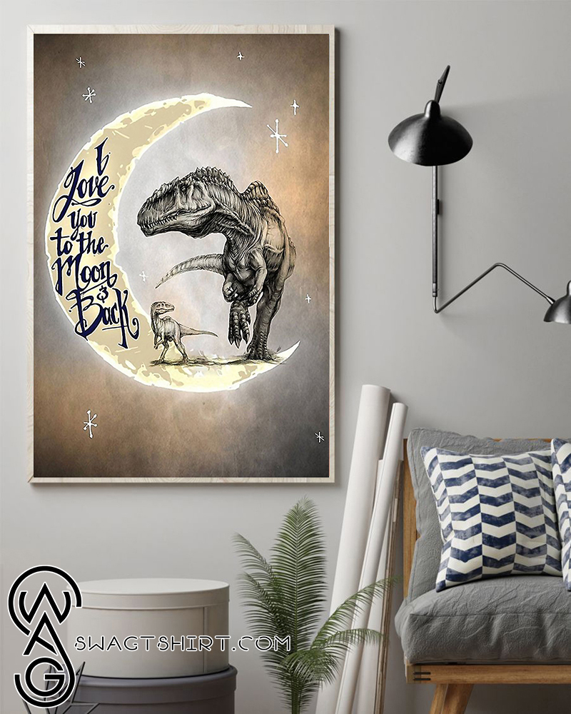 Dinosaur i love you to the moon and back poster
