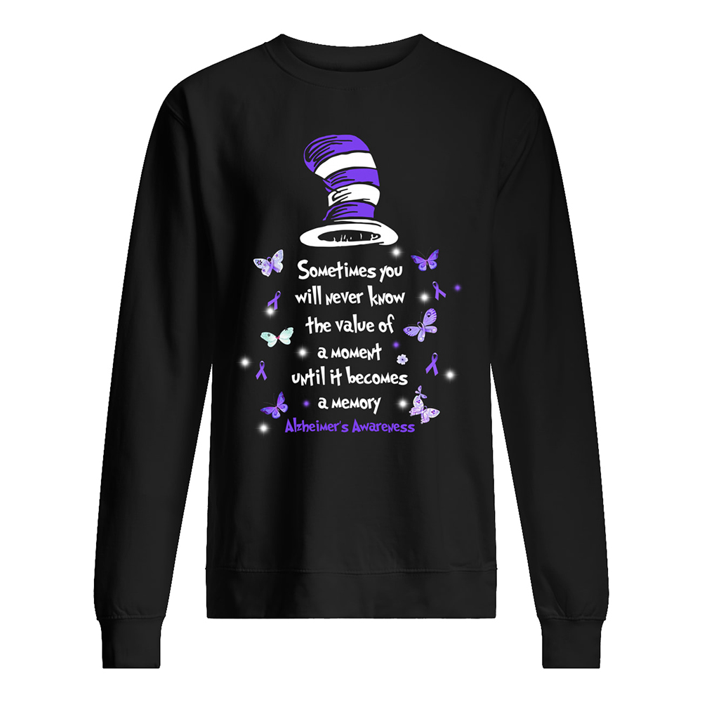 Dr seuss sometimes you will never know the value of a moment alzheimer's awareness sweatshirt