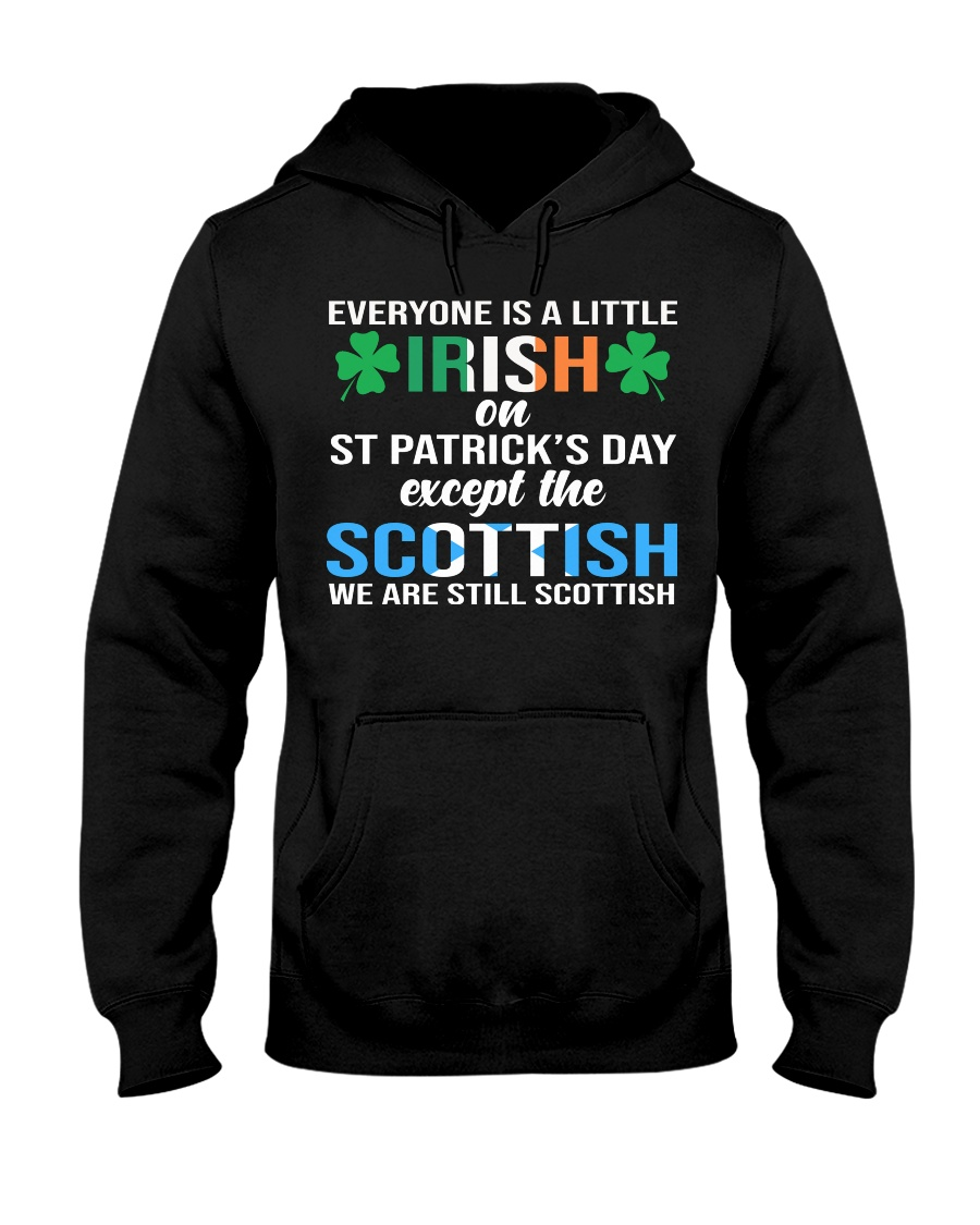 Everyone is a little irish on st patrick's day except the scottish we are still scottish hoodie