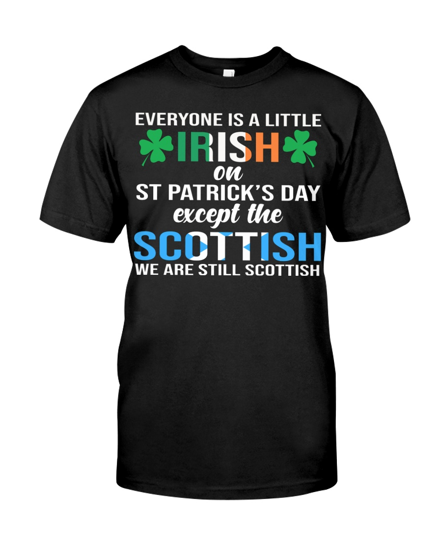 Everyone is a little irish on st patrick's day except the scottish we are still scottish lady shirt