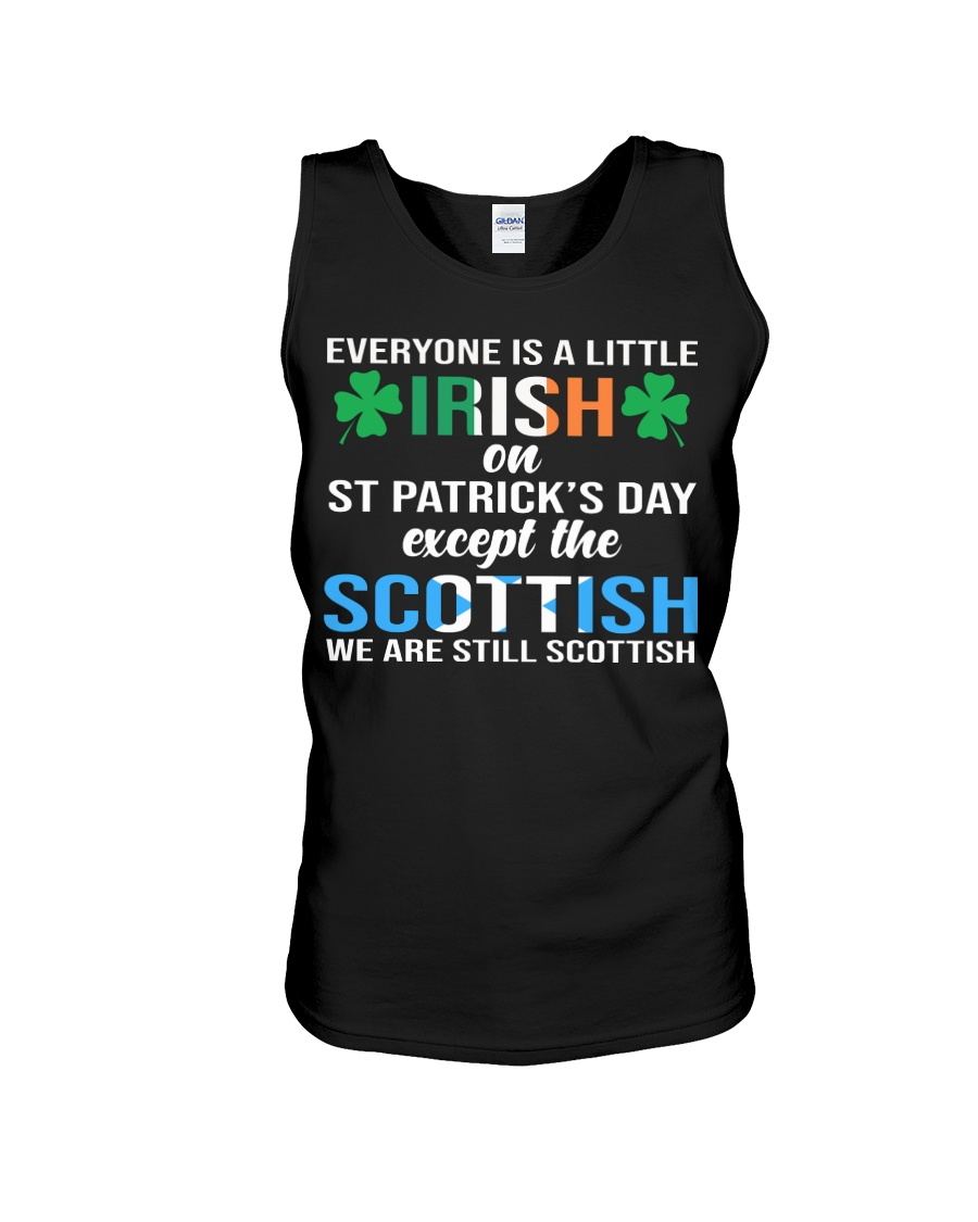 Everyone is a little irish on st patrick's day except the scottish we are still scottish tank top