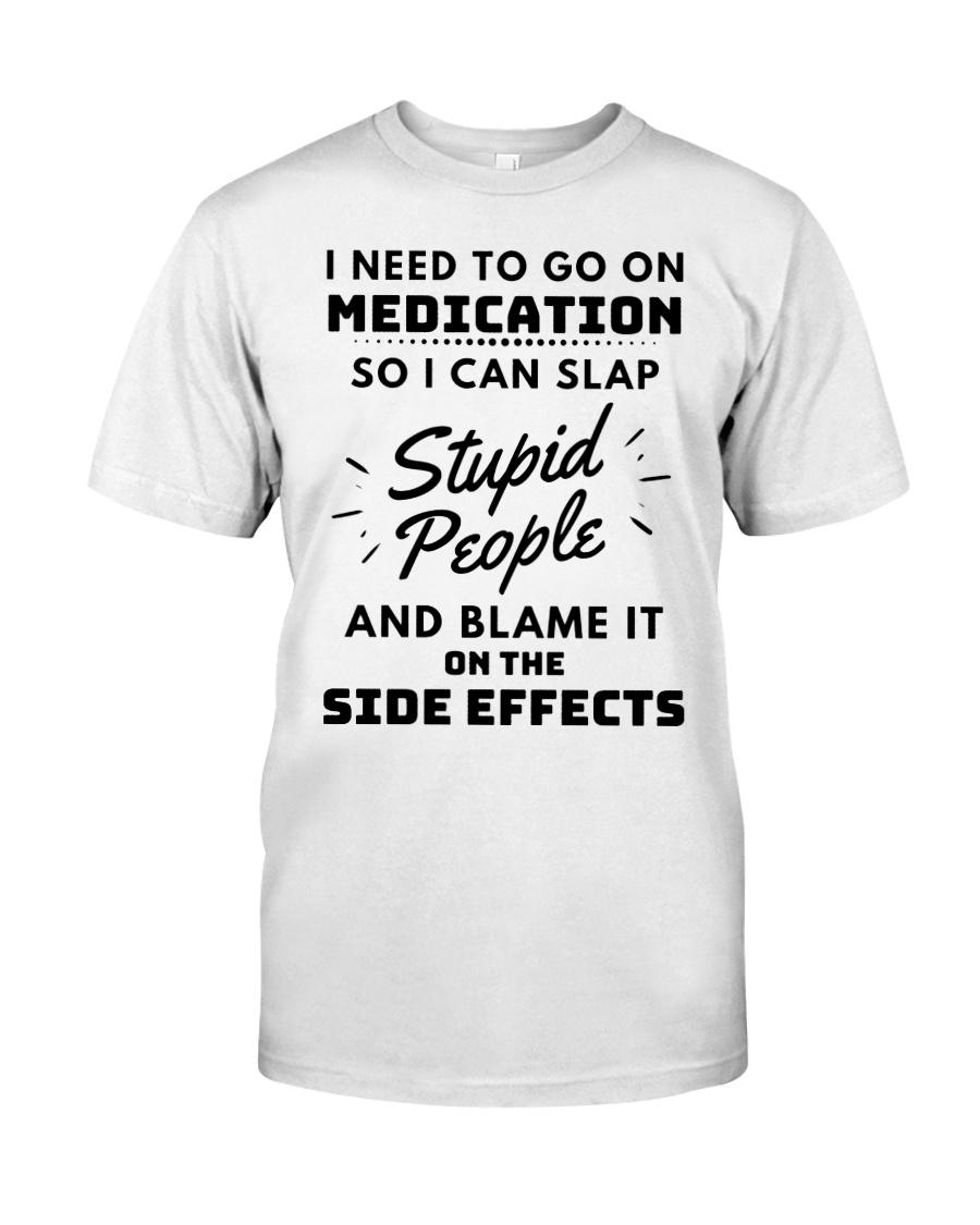 I need to go on medication so i can slap stupid people guy shirt