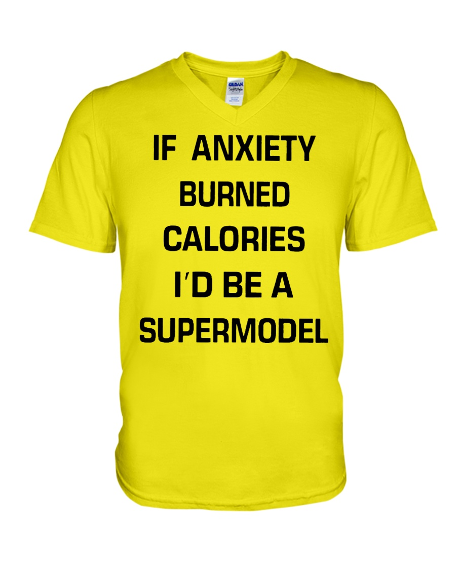 If anxiety burned calories i'd be a supermodel v-neck