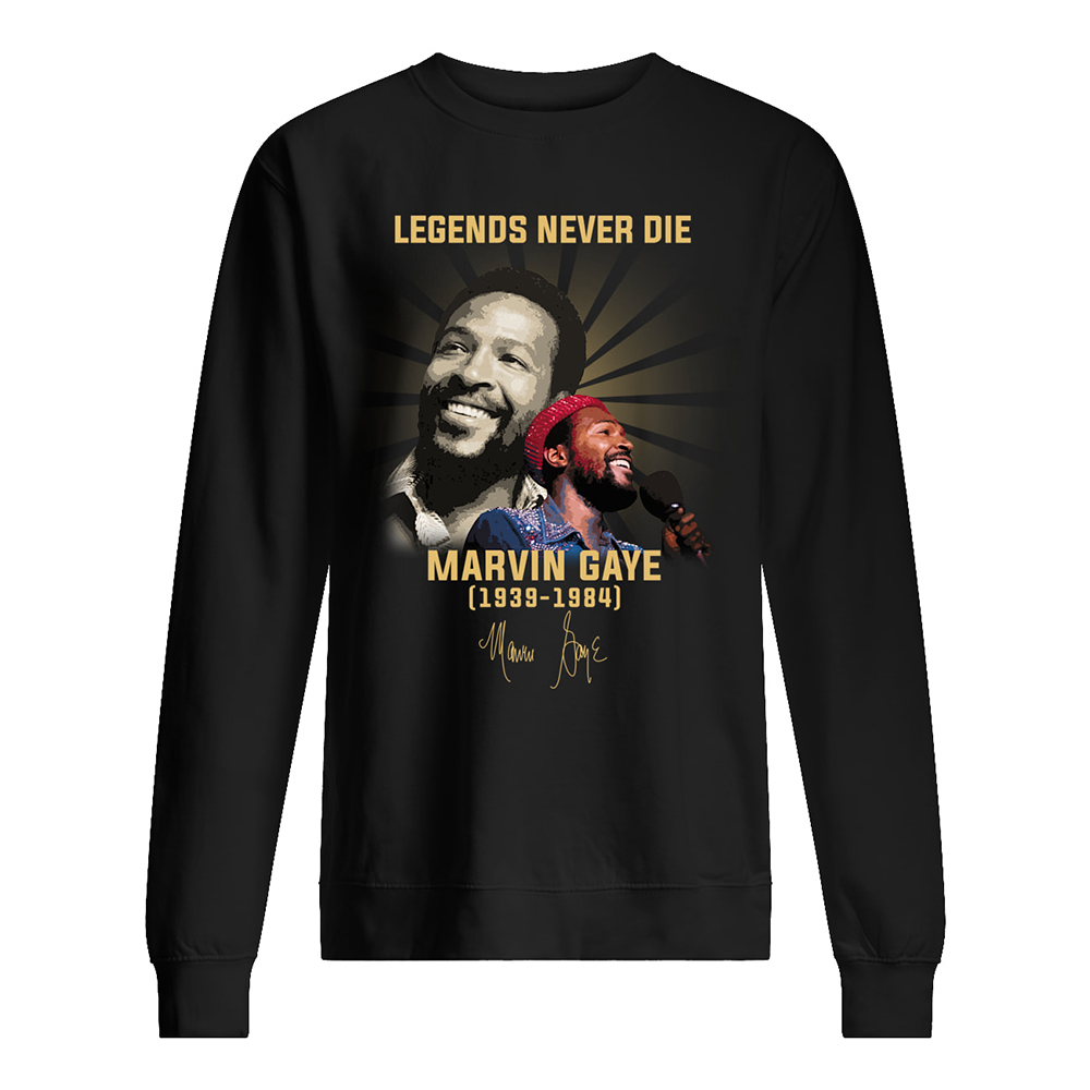 Legends never die marvin gaye 1939-1984 signature sweatshirt