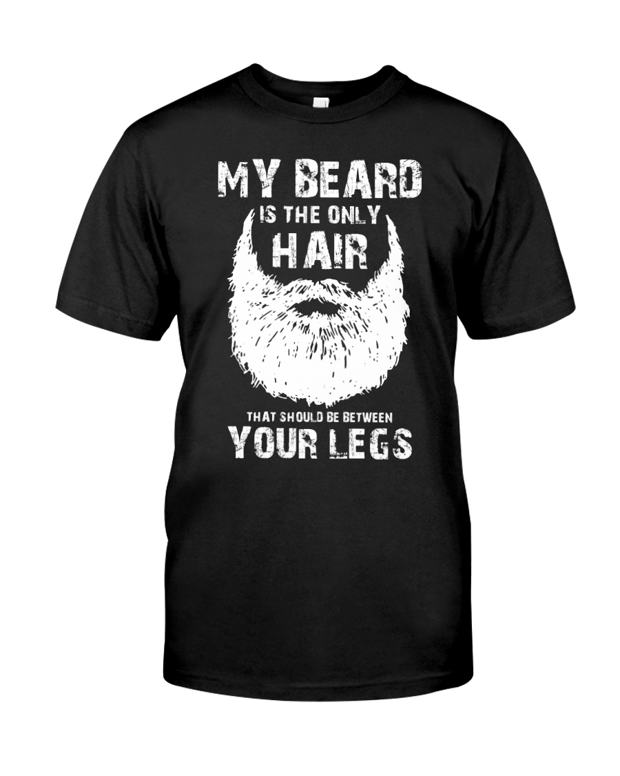My beard is the only hair that should be between your legs guy shirt