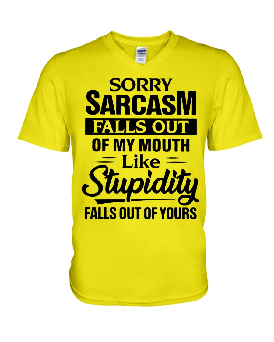 Sorry sarcasm falls out of my mouth like stupidity falls out of yours v-neck