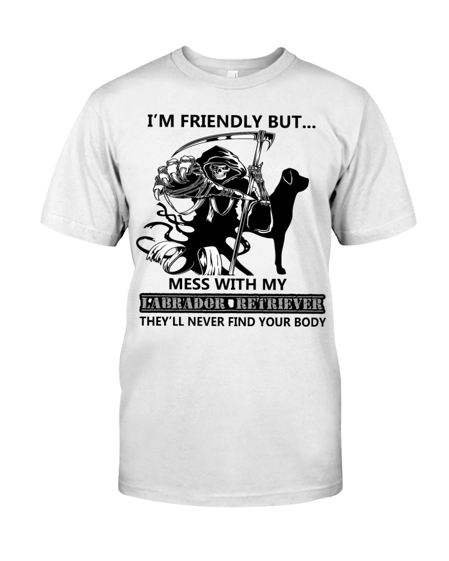 The death i'm friendly but mess with my labrador retriever guy shirt