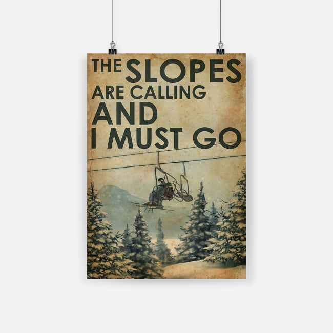 The slopes are calling and i must go poster 1