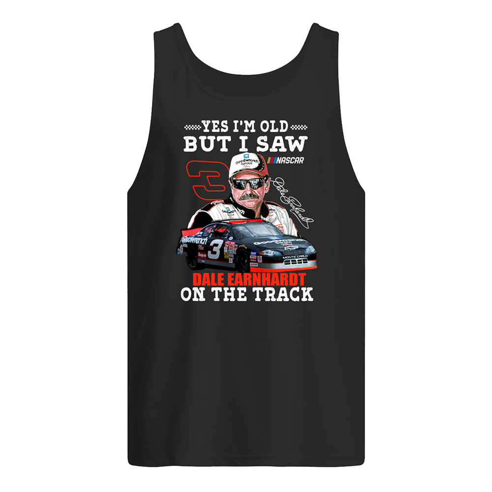 Yes i'm old but i saw dale earnhardt on the track tank top