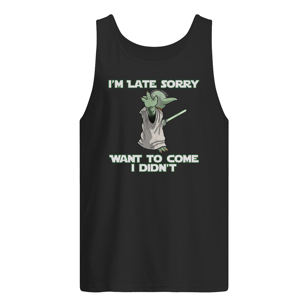 Baby yoda i'm late sorry want to come i didn't tank top