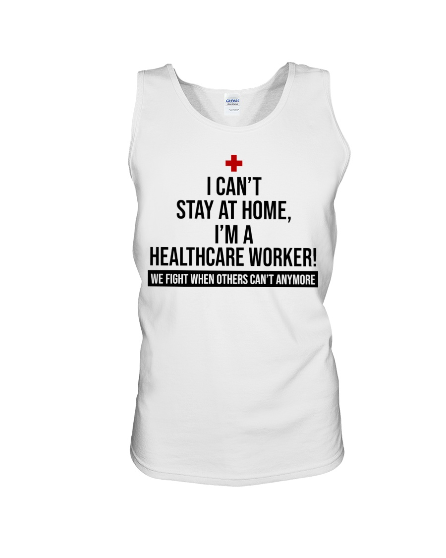 I can't stay at home i'm a healthcare worker we fight when others can't anymore tank top