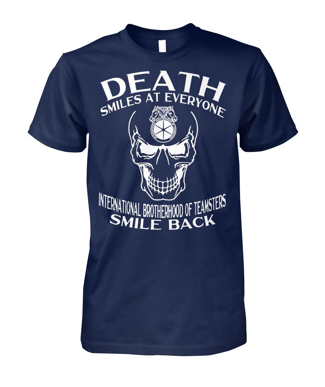 Skull death smiles at everyone international brotherhood of teamsters smile back guy shirt