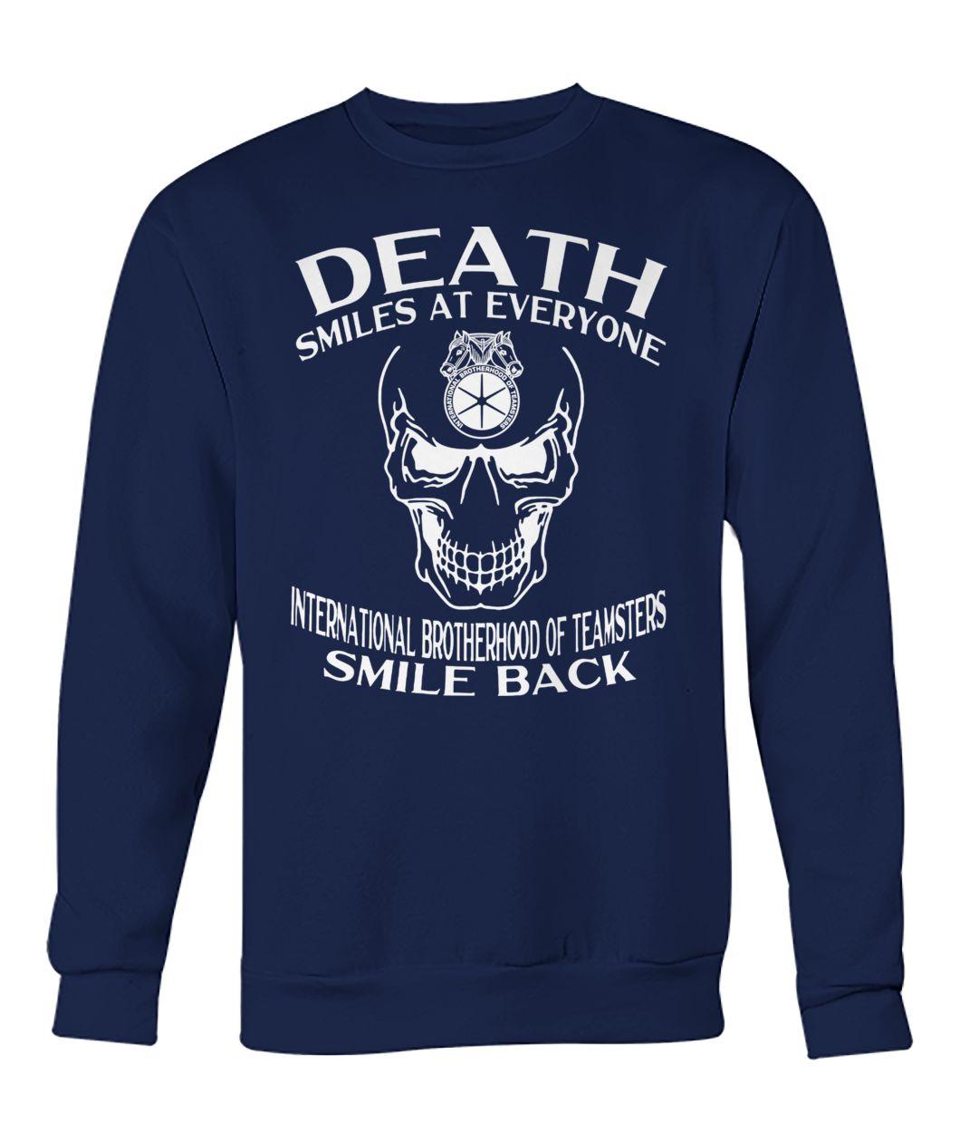 Skull death smiles at everyone international brotherhood of teamsters smile back sweatshirt