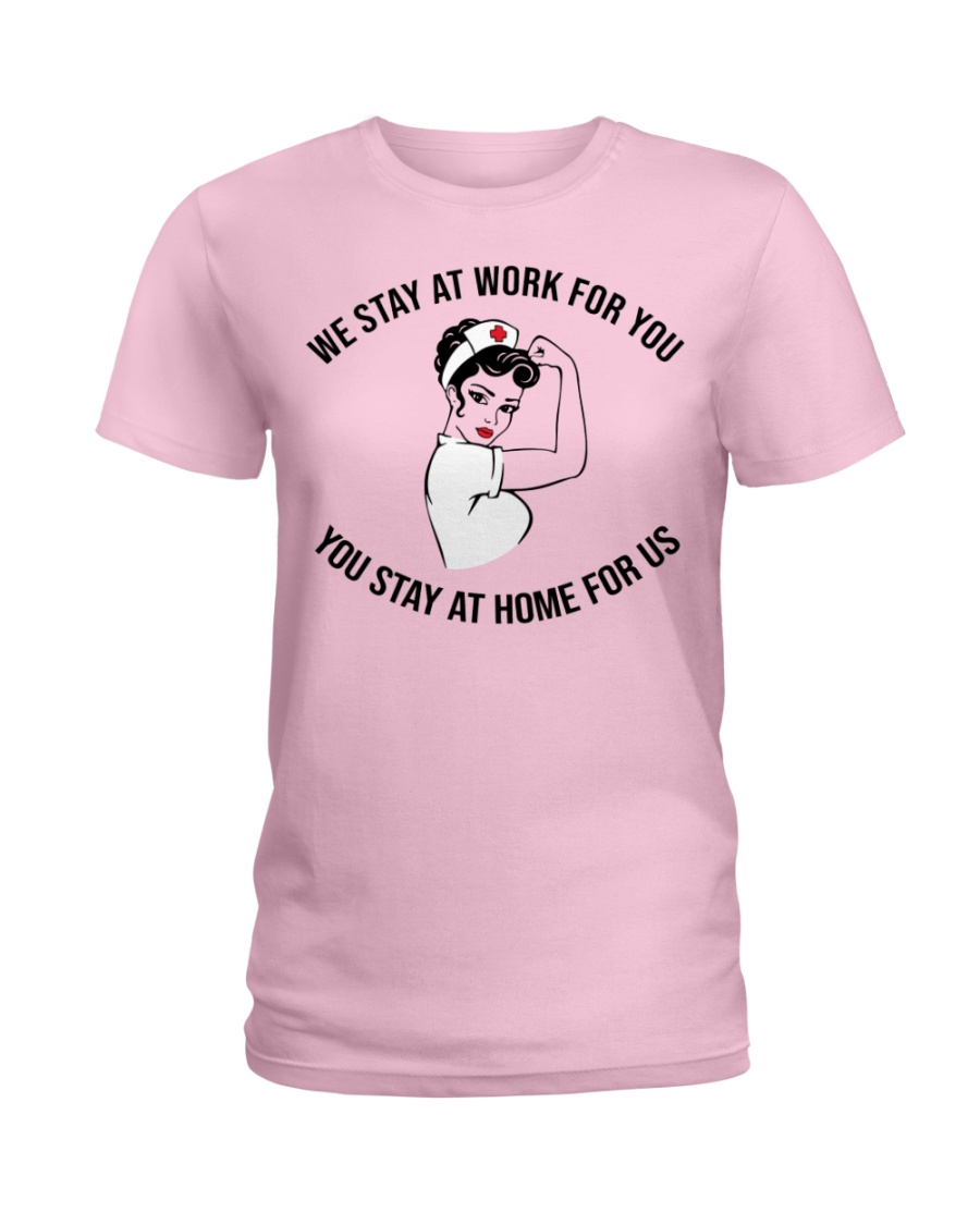 Strong nurse we stay at work for you you stay at home for us lady shirt