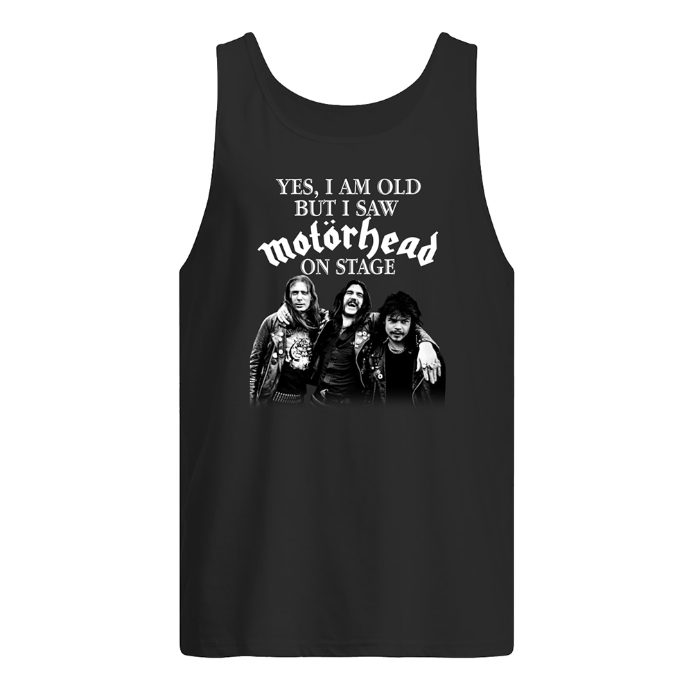 Yes i am old but i saw motorhead on stage tank top