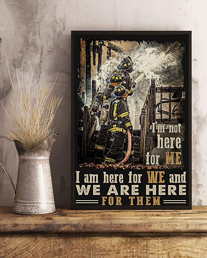 I'm not here for me i am here for we and we are here for them firefighter poster 1