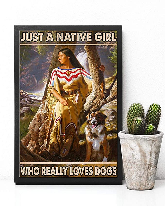 Just a native girl who really loves dogs poster 1
