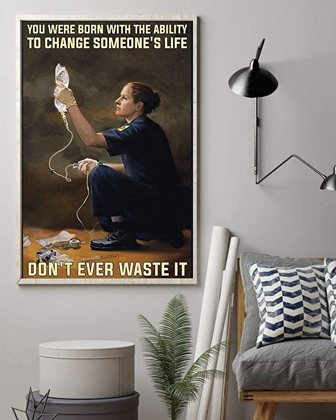 You were born with the ability to change someone's life don't ever waste it paramedic poster 1