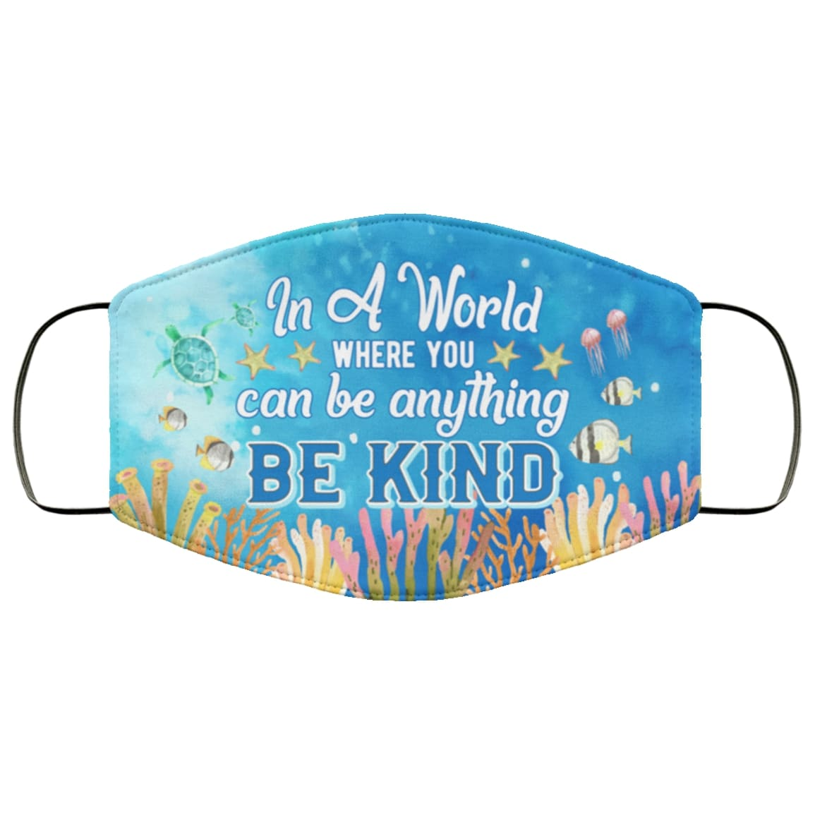 Ocean in a world where you can be anything be kind full over printed face mask 1