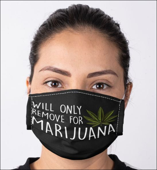Will only remove for marijuana anti pollution face mask 1