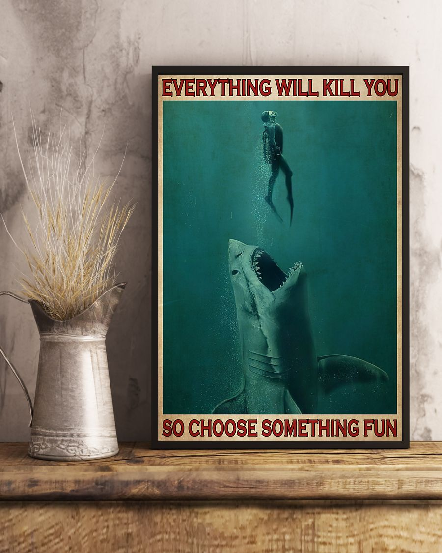 everything will kill you so choose something fun go diving with shark poster 4