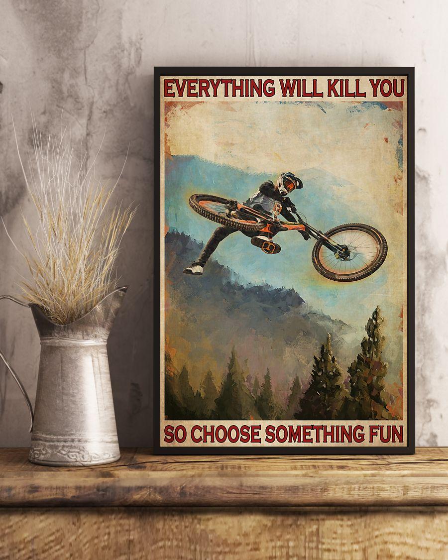 everything will kill you so choose something fun mountain biking poster 4