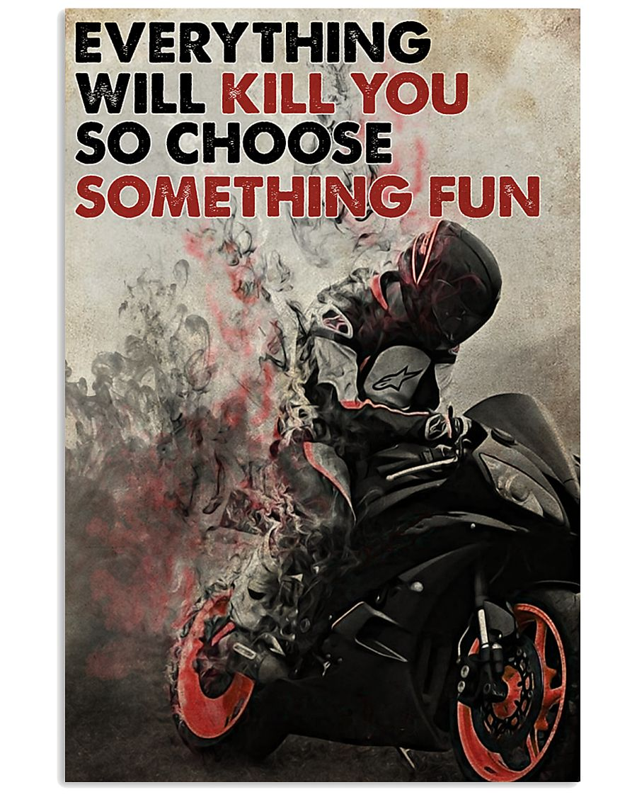 everything will kill you so choose something fun racer poster 1