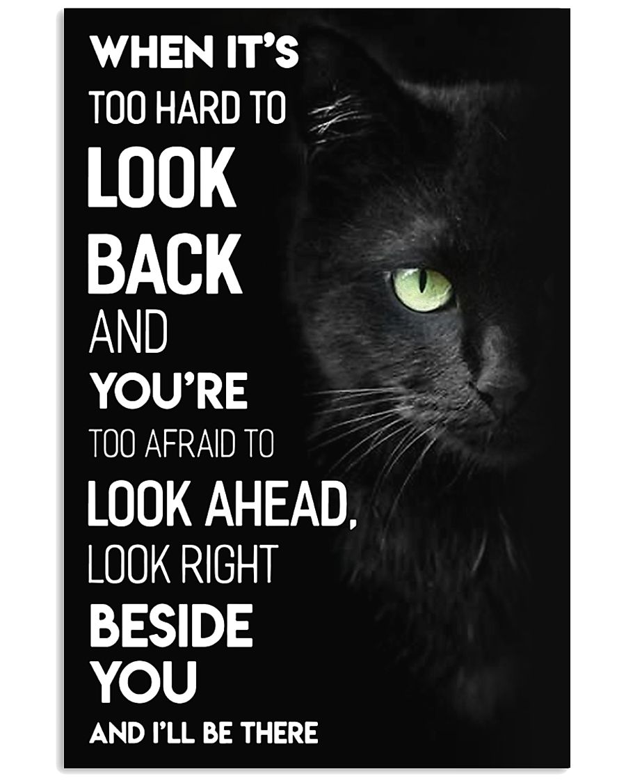 black cat cat when its too hard to look back and youre roo afraid to look ahead poster 1
