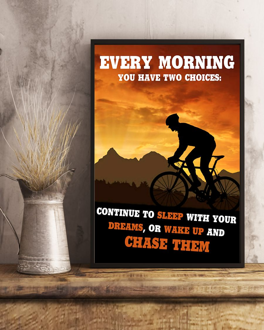 cycling every morning you have two choices continue to sleep with your dreams or wake up and chase them poster 3