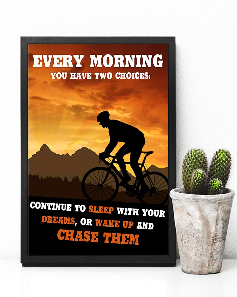 cycling every morning you have two choices continue to sleep with your dreams or wake up and chase them poster 4