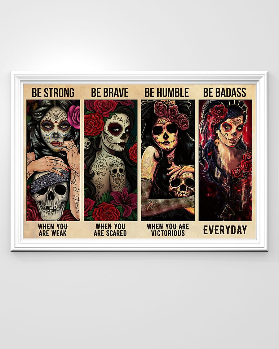 sugar skull be strong when you are weak be brave when you are scared poster 3